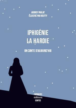 Iphigénie la Hardie, un conte d'aujourd'hui